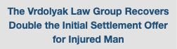 The Vrdolyak Law Group Recovers Double the Initial Settlement Offer for Injured Man
