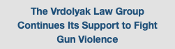 The Vrdolyak Law Group Continues Its Support to Fight Gun Violence