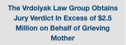 The Vrdolyak Law Group Obtains Jury Verdict In Excess of $2.5 Million on Behalf of Grieving Mother