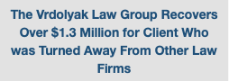 The Vrdolyak Law Group Recovers Over $1.3 Million for Client Who was Turned Away From Other Law Firms